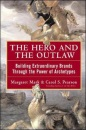The Hero and the Outlaw: Building Extraordinary Brands Through the Power of Archetypes - Margaret Mark, Carol S. Pearson