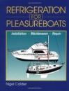 Refrigeration for Pleasureboats: Installation, Maintenance and Repair - Nigel Calder