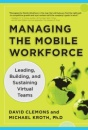 Managing the Mobile Workforce: Leading, Building, and Sustaining Virtual Teams: Hire, Train and Retain a Productive, Collaborative Staff -- in an Office-Free World - David Clemons,Michael Kroth