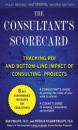 The Consultant's Scorecard, Second Edition: Tracking ROI and Bottom-Line Impact of Consulting Projects - Jack Phillips,Patti Phillips