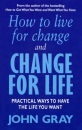 How to Live for Change and Change for Life: Practical Ways to Have the Life You Want