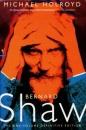 Bernard Shaw: A Biography - Michael Holroyd