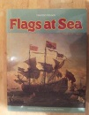 Flags at Sea: A Guide to the Flags Flown at Sea by British and Some Foreign Ships from the 16th Century to the Present Day - Illustrated from the Collections of the National Maritime Museum