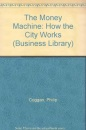 The Money Machine: How the City Works (Business Library)