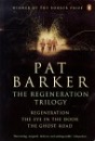 The Regeneration Trilogy: Regeneration; the Eye in the Door; the Ghost Road: Regeneration, Eye in the Door, Ghost Road