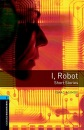 Oxford Bookworms Library: Stage 5: I, Robot - Short Stories: 1800 Headwords