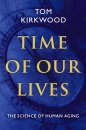 Time of Our Lives: The Science of Human Aging - Tom Kirkwood, T. B. L. Kirkwood