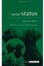 Moral Status: Obligations to Persons and Other Living Things (Issues in Biomedical Ethics) - Mary Anne Warren