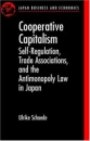 Cooperative Capitalism: Self-Regulation, Trade Associations, and the Antimonopoly Law in Japan (Japan Business and Economics Series) - Ulrike Schaede