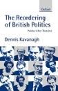 The Reordering of British Politics: Politics After Thatcher - Dennis Kavanagh