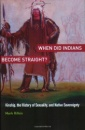 When Did Indians Become Straight?: Kinship, the History of Sexuality, and Native Sovereignty - Mark Rifkin