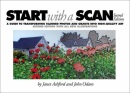 Start with a Scan: a Guide to Transforming Scanned Images and Objects into High-Quality Art