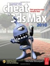 How to Cheat in 3ds Max 2010: Get Spectacular Results Fast