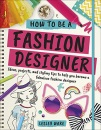 How To Be A Fashion Designer: Ideas, Projects and Styling Tips to help you Become a Fabulous Fashion Designer (Dk Knowledge)