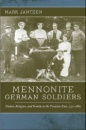 Mennonite German Soldiers: Nation, Religion, and Family in the Prussian East, 1772-1880 - Mark Jantzen