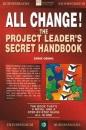All Change!: Project Leader's Secret Handbook (Financial Times Series)