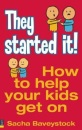 They Started It!: How to Help Your Children Get on
