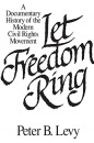 Let Freedom Ring: Documentary History of the Modern Civil Rights Movement - Peter B. Levy