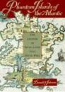 Phantom Islands of the Atlantic: The Legends of Seven Lands That Never Were