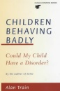 Children Behaving Badly: Could My Child Have a Disorder? (Human Horizons)