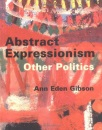 Abstract Expressionism: Other Politics - Ann Eden Gibson