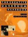 Creative Darkroom Handbook: A Practical Guide to More Effective Results