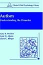 Autism: Understanding the Disorder (Clinical Child Psychology Library) - Gary B. Mesibov,Lynn W. Adams,Laura G. Klinger