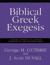 Biblical Greek Exegesis: A Graded Approach to Learning Intermediate and Advanced Greek - George H. Guthrie,J. Scott Duvall