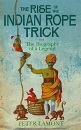 The Rise of the Indian Rope Trick: The Biography of a Legend