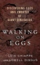 Walking on Eggs: Discovering Eggs and Embryos of Giant Dinosaurs