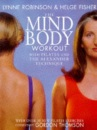 The Mind Body Work Out - Pilates and the Alexander Technique - Lynne Robinson, Helge Fisher