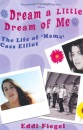 Dream a Little Dream of Me: The Life of 'Mama' Cass Elliot