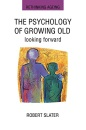 The Psychology Of Growing Old: Looking Forward (Rethinking Ageing) - Slater