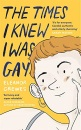 The Times I Knew I Was Gay: A Graphic Memoir 'for everyone. Candid, authentic and utterly charming' Sarah Waters (Graphic Biography)