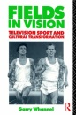 Fields in Vision: Television Sport and Cultural Transformation (Communication and Society)