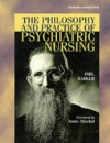 The Philosophy and Practice of Psychiatric Nursing: Selected Writings - Phil Barker PhD  RN  FRCN