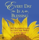 Every Day is a Blessing: 365 Illuminations to Lift Your Spirit