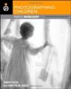 Photographing Children: Develop Your Digital Photography Talent (Photo Workshop)