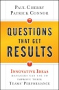 Questions That Get Results: Innovative Ideas Managers Can Use to Improve Their Teams' Performance - Paul Cherry,Patrick Connor