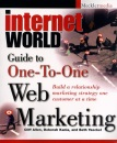 Internet World Guide to One-to-one Web Marketing: Build a Relationship Marketing Strategy One Customer at a Time (Internet World Series)