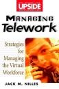 Managing Telework: Strategies for Managing the Virtual Workforce (Upside) - Jack M. Nilles