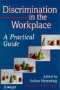 Discrimination in the Workplace: A Practical Guide (Intellectual Property Law)