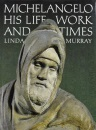 Michelangelo: His Life, Work and Times