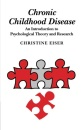 Chronic Childhood Disease: An Introduction to Psychological Theory and Research - Christine Eiser