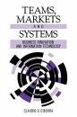 Teams, Markets and Systems: Business Innovation and Information Technology - Claudio U. Ciborra