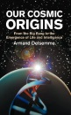 Our Cosmic Origins: From the Big Bang to the Emergence of Life and Intelligence - Christian de Duve, Armand H. Delsemme