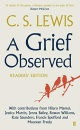 A Grief Observed (Readers' Edition): With contributions from Hilary Mantel, Jessica Martin, Jenna Bailey, Rowan Williams, Kate Saunders, Francis Spufford and Maureen Freely