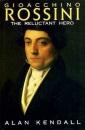 Gioacchino Rossini: The Reluctant Hero