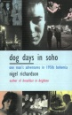 Dog Days In Soho: One Man's Adventures In Fifties Bohemia