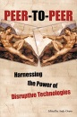 Peer-to-Peer: Harnessing the Power of Disruptive Technologies